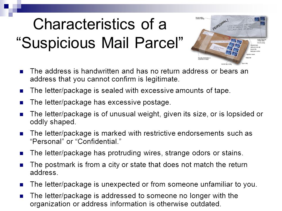 """Characteristics of a """"Suspicious Mail Parcel"""" The address is handwritten and has no return address or bears an address that you cannot confirm is legi"""