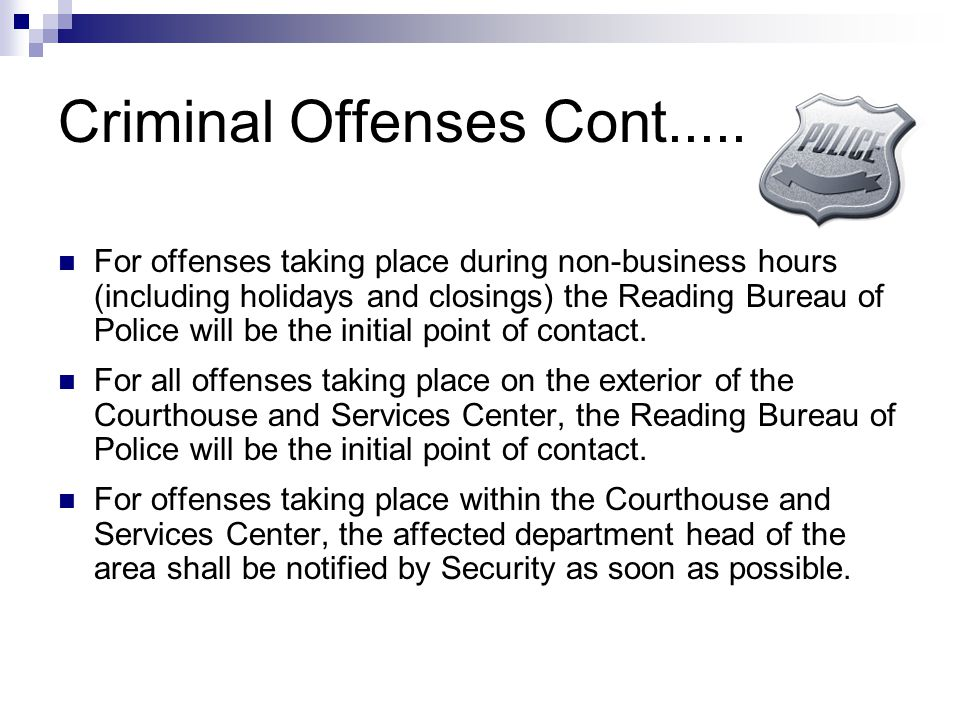 Criminal Offenses Cont..... For offenses taking place during non-business hours (including holidays and closings) the Reading Bureau of Police will be
