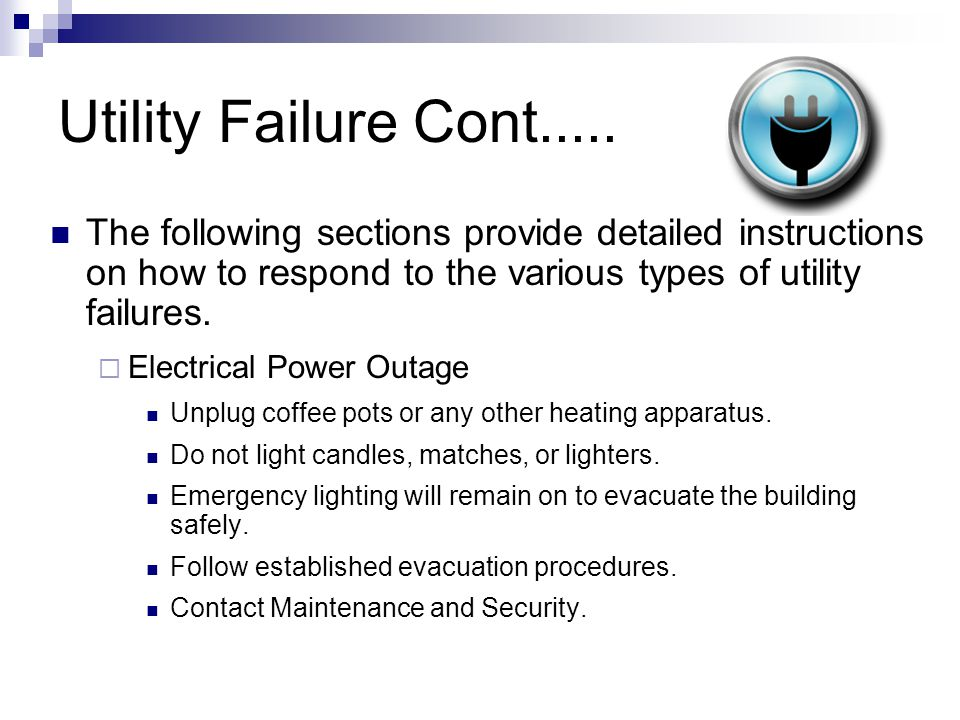 Utility Failure Cont..... The following sections provide detailed instructions on how to respond to the various types of utility failures.  Electrica