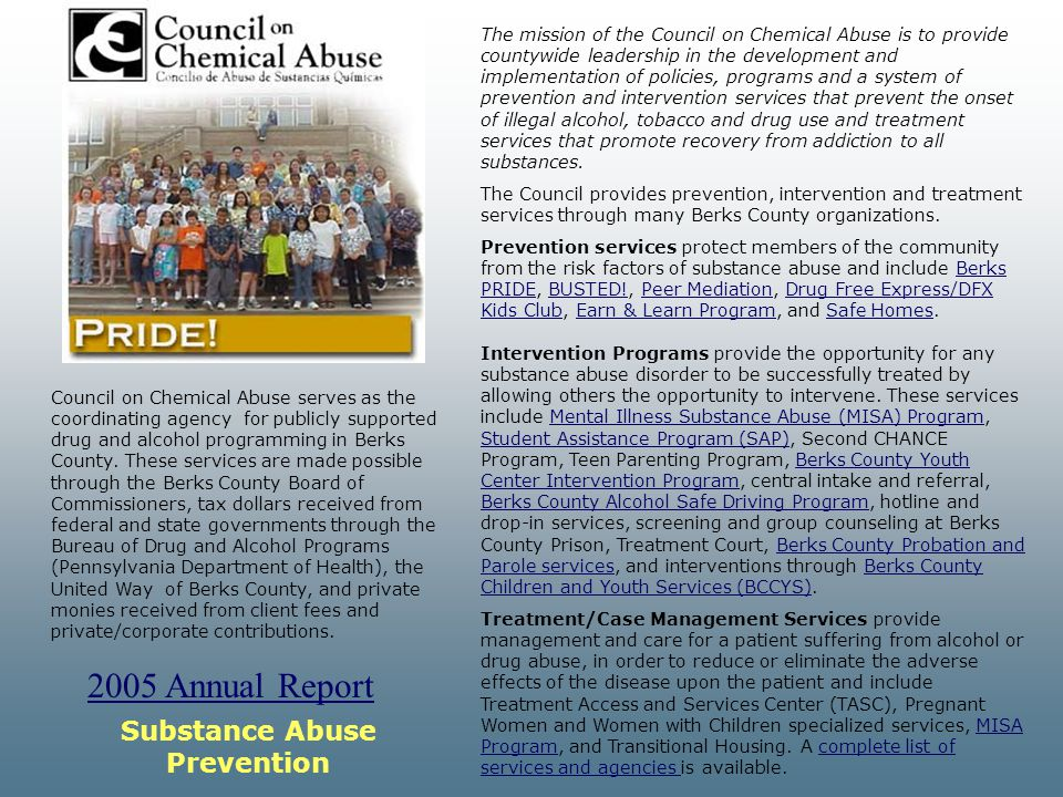 Council on Chemical Abuse serves as the coordinating agency for publicly supported drug and alcohol programming in Berks County. These services are ma