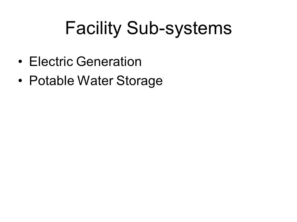 Facility Sub-systems Electric Generation Potable Water Storage
