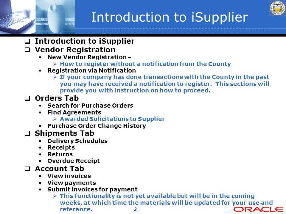 2 Introduction to iSupplier  Introduction to iSupplier  Vendor Registration New Vendor Registration –  How to register without a notification from the County Registration via Notification  If your company has done transactions with the County in the past you may have received a notification to register.