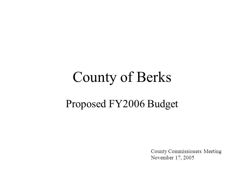 County of Berks Proposed FY2006 Budget County Commissioners Meeting November 17, 2005