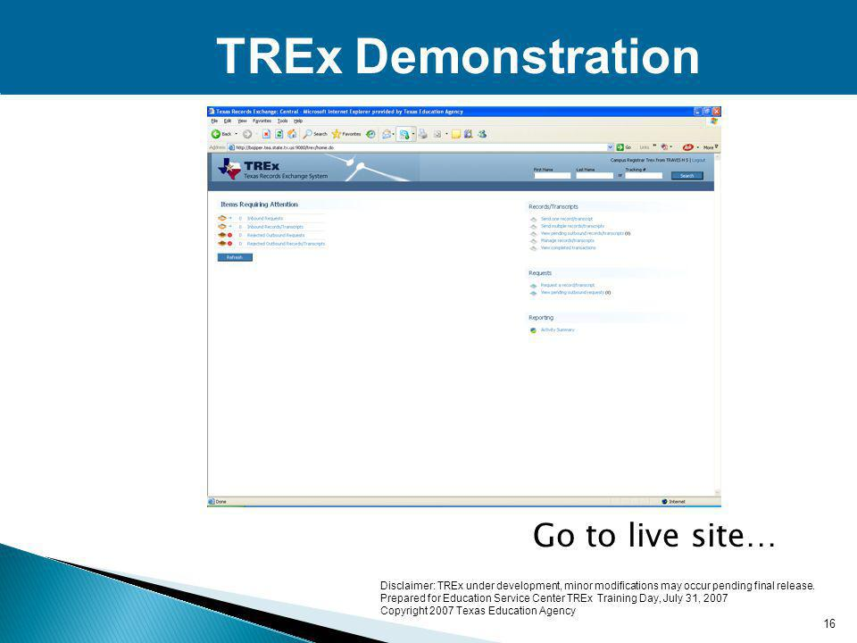 TREx Demonstration Go to live site… 16 Disclaimer: TREx under development, minor modifications may occur pending final release.