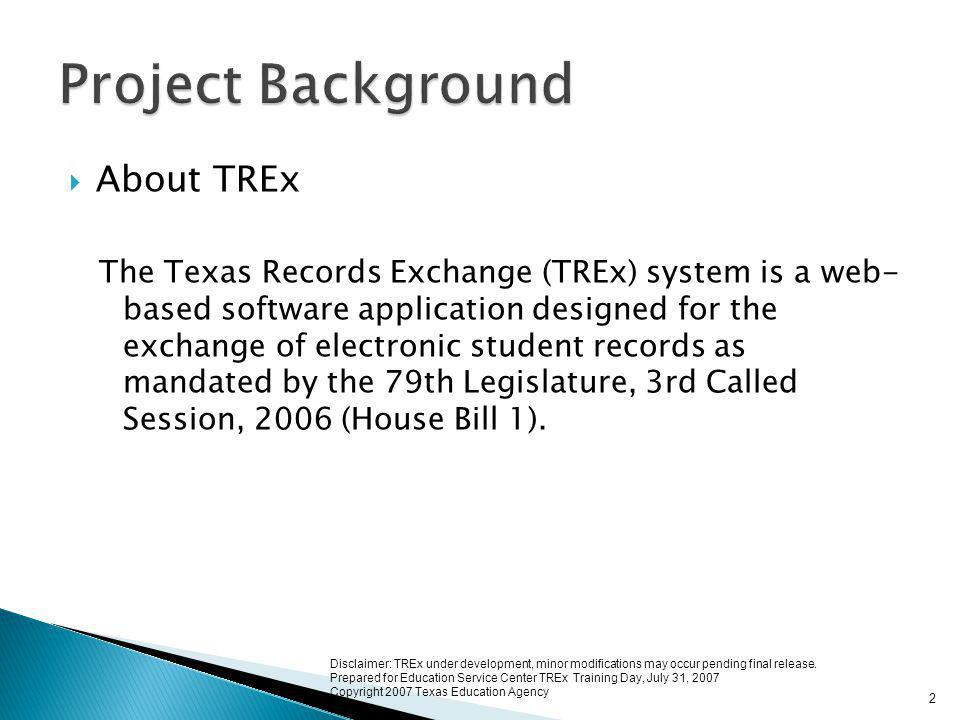  About TREx The Texas Records Exchange (TREx) system is a web- based software application designed for the exchange of electronic student records as mandated by the 79th Legislature, 3rd Called Session, 2006 (House Bill 1).