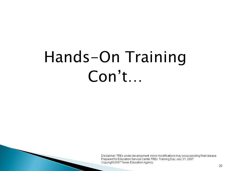 Hands-On Training Con't… 20 Disclaimer: TREx under development, minor modifications may occur pending final release.