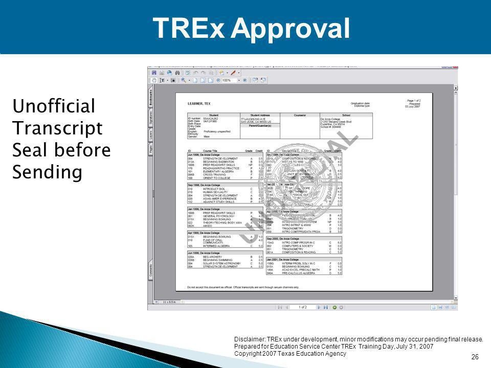 TREx Approval Unofficial Transcript Seal before Sending 26 Disclaimer: TREx under development, minor modifications may occur pending final release.