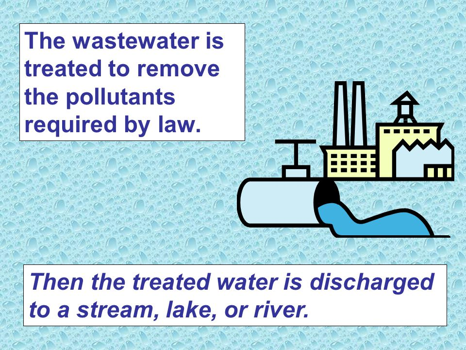 Then the treated water is discharged to a stream, lake, or river.