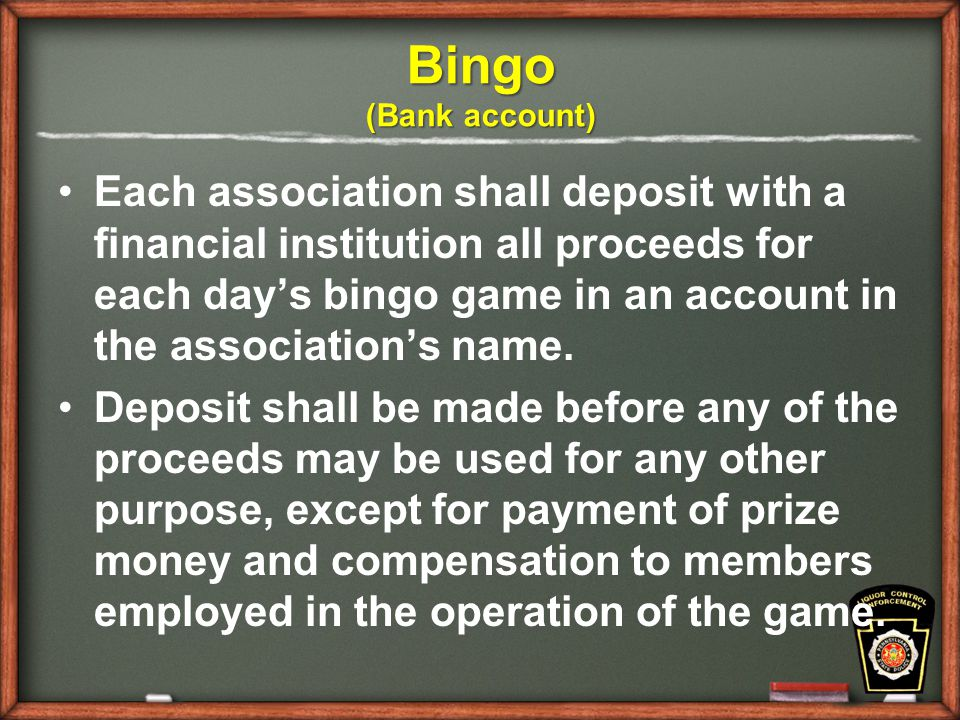 Bingo (Bank account) Each association shall deposit with a financial institution all proceeds for each day's bingo game in an account in the association's name.