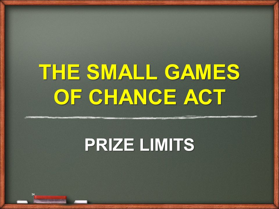 34 THE SMALL GAMES OF CHANCE ACT PRIZE LIMITS