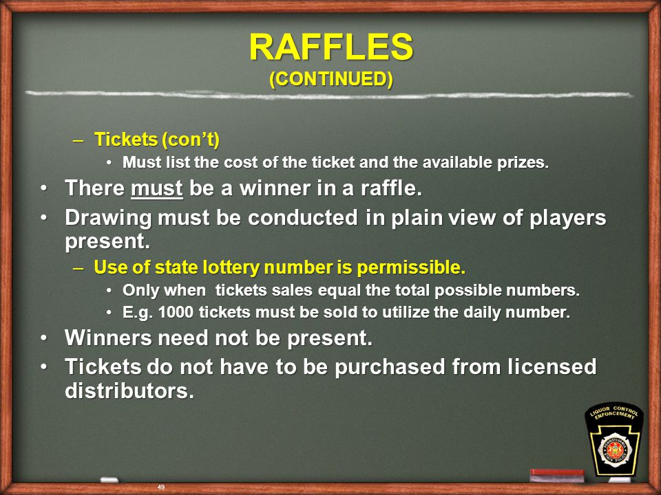 49 RAFFLES (CONTINUED) –Tickets (con't) Must list the cost of the ticket and the available prizes.Must list the cost of the ticket and the available prizes.