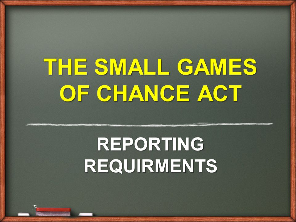 72 THE SMALL GAMES OF CHANCE ACT REPORTING REQUIRMENTS