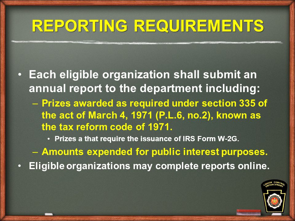 REPORTING REQUIREMENTS Each eligible organization shall submit an annual report to the department including: – –Prizes awarded as required under section 335 of the act of March 4, 1971 (P.L.6, no.2), known as the tax reform code of 1971.