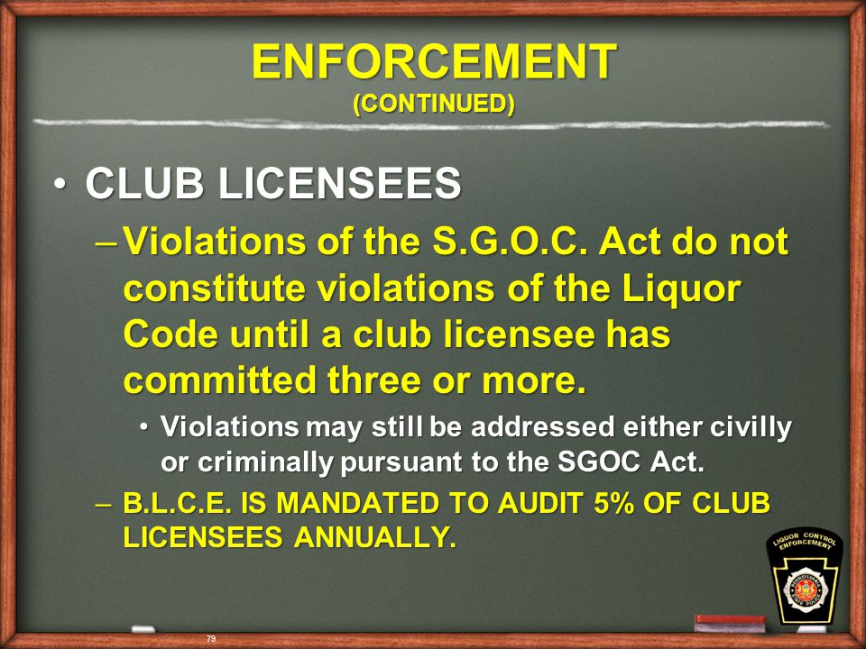 79 ENFORCEMENT (CONTINUED) CLUB LICENSEESCLUB LICENSEES –Violations of the S.G.O.C.