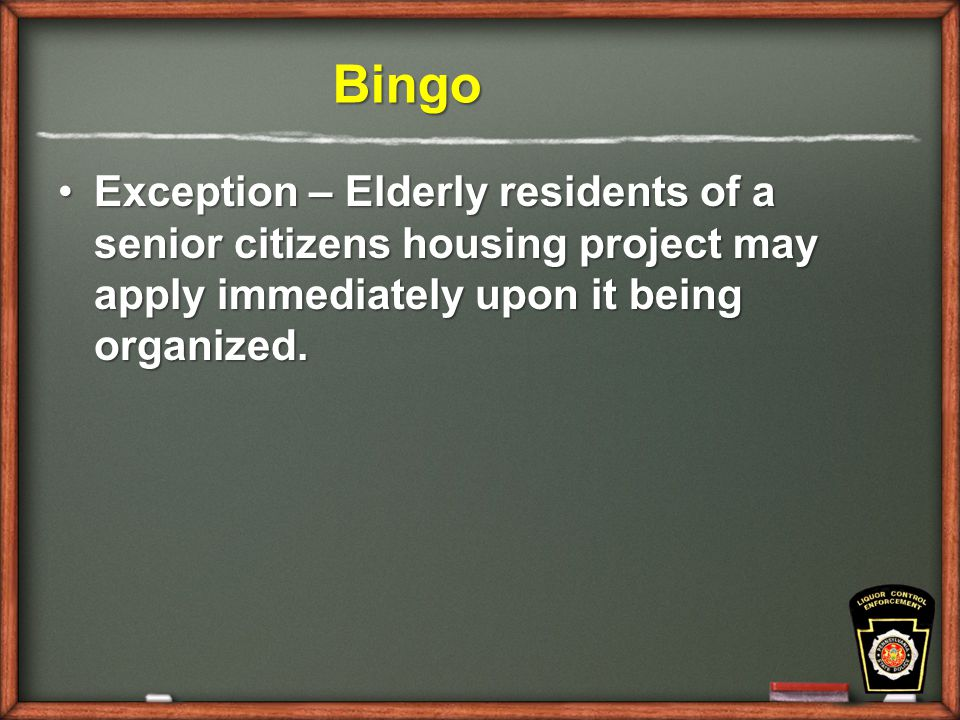 Bingo Bingo Exception – Elderly residents of a senior citizens housing project may apply immediately upon it being organized.Exception – Elderly residents of a senior citizens housing project may apply immediately upon it being organized.
