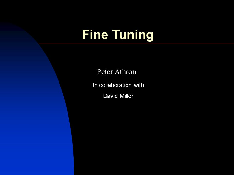 Peter Athron David Miller In collaboration with Fine Tuning