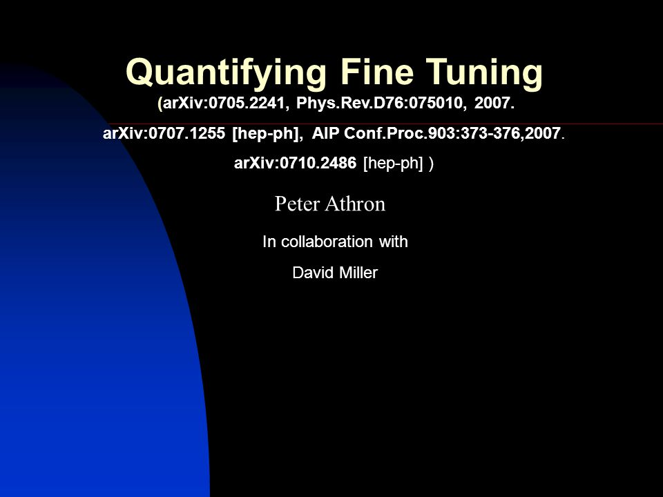 Peter Athron David Miller In collaboration with Quantifying Fine Tuning (arXiv:0705.2241, Phys.Rev.D76:075010, 2007. arXiv:0707.1255 [hep-ph], AIP Con