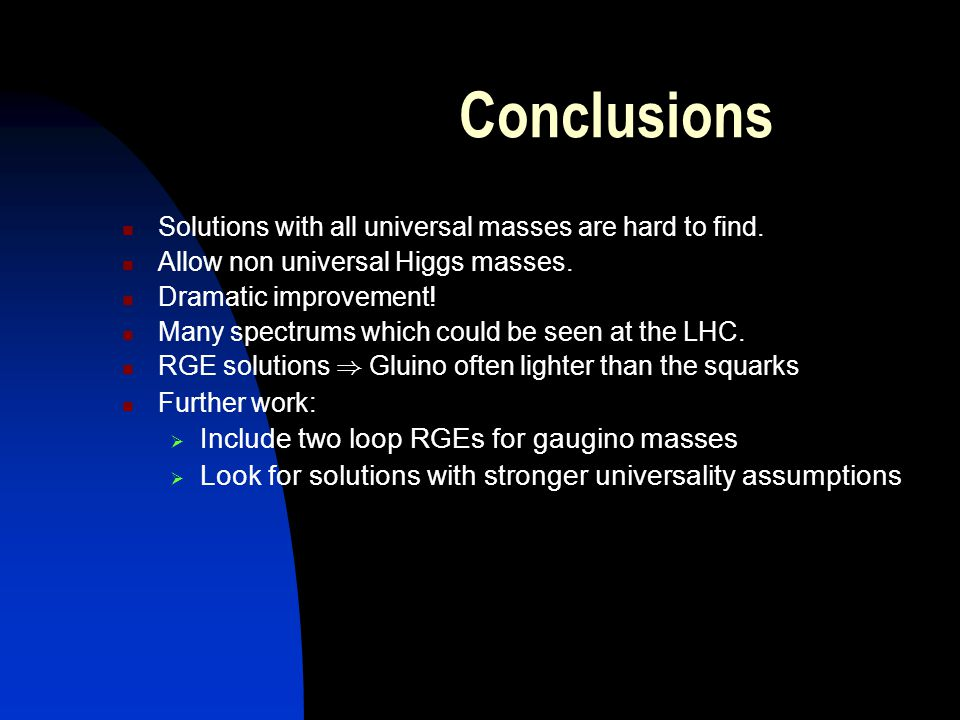 Conclusions Solutions with all universal masses are hard to find.