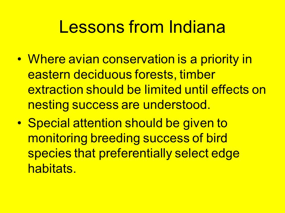 Lessons from Indiana Where avian conservation is a priority in eastern deciduous forests, timber extraction should be limited until effects on nesting