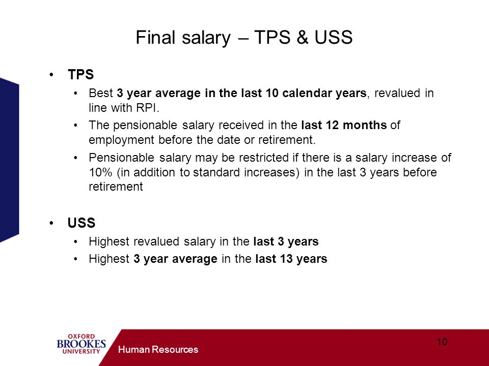 10 Human Resources Final salary – TPS & USS TPS Best 3 year average in the last 10 calendar years, revalued in line with RPI.
