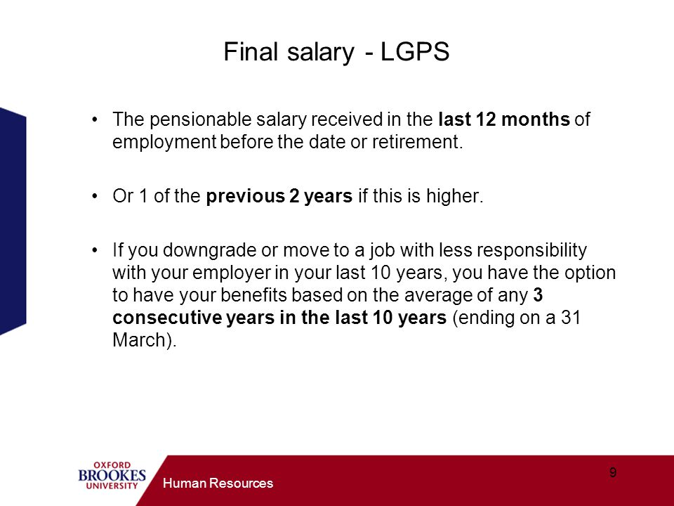 9 Human Resources Final salary - LGPS The pensionable salary received in the last 12 months of employment before the date or retirement.