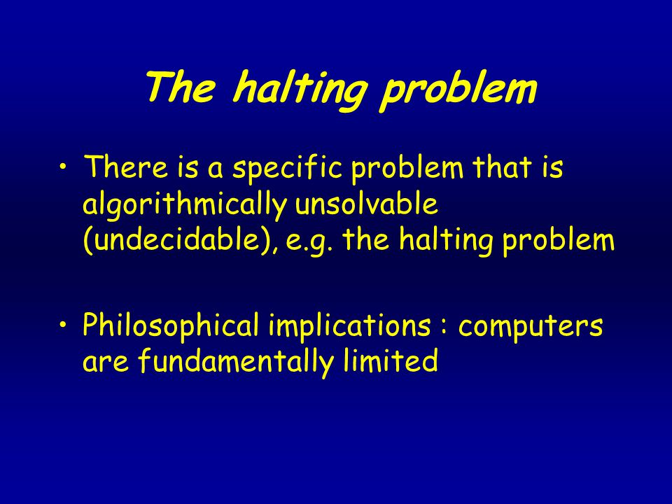 The halting problem There is a specific problem that is algorithmically unsolvable (undecidable), e.g.