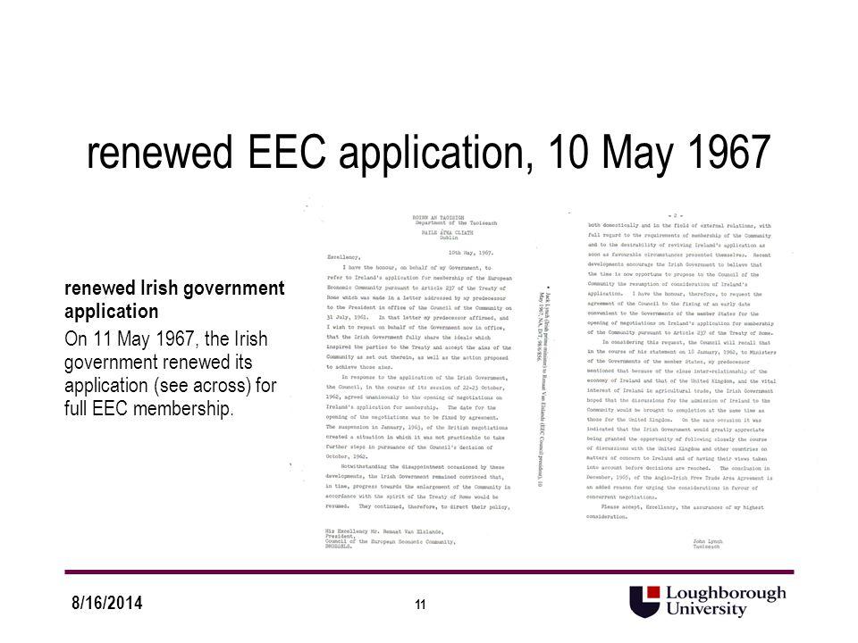 11 8/16/2014 renewed EEC application, 10 May 1967 renewed Irish government application On 11 May 1967, the Irish government renewed its application (see across) for full EEC membership.