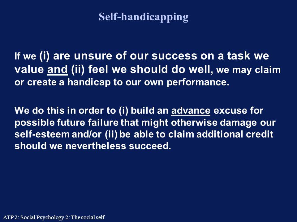 ATP 2: Social Psychology 2: The social self Self-serving cognitions Schlenker et al.