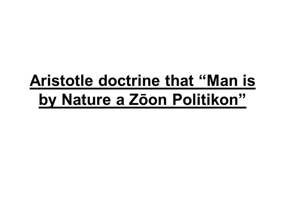 Aristotle doctrine that Man is by Nature a Zōon Politikon