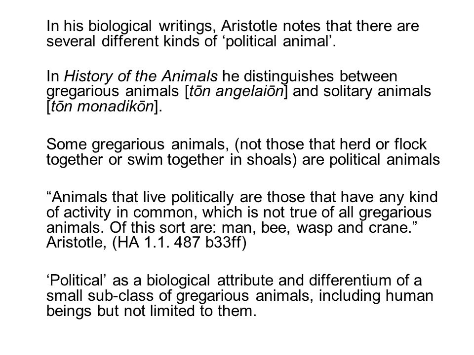 In his biological writings, Aristotle notes that there are several different kinds of 'political animal'.