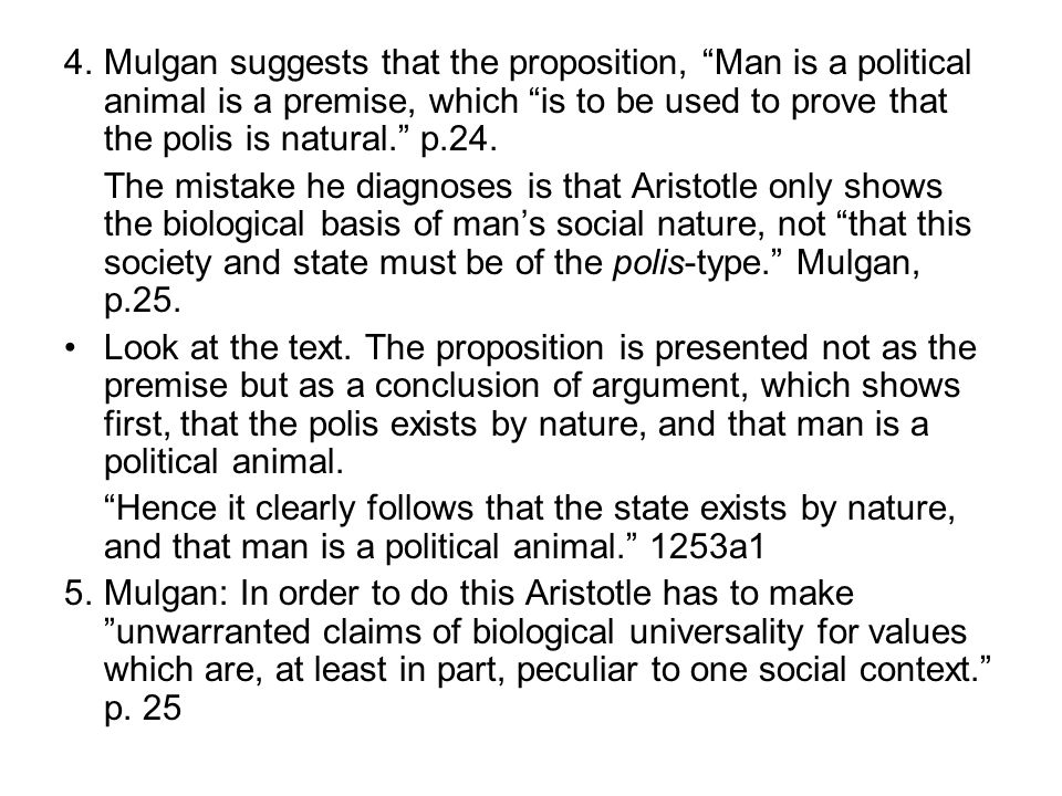4.Mulgan suggests that the proposition, Man is a political animal is a premise, which is to be used to prove that the polis is natural. p.24.