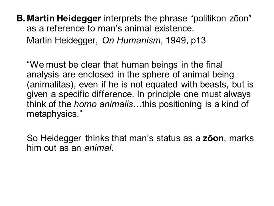B.Martin Heidegger interprets the phrase politikon zōon as a reference to man's animal existence.