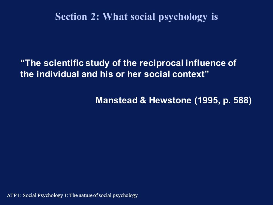 ATP 1: Social Psychology 1: The nature of social psychology Improving you, your grades and your society Get in the habit of 'manipulating' the materia