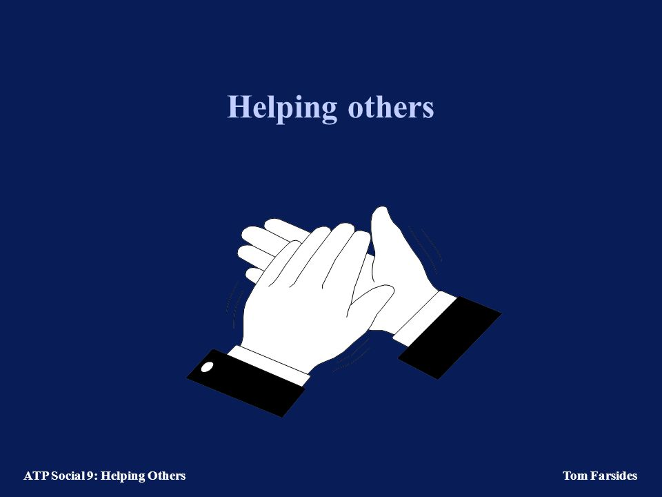 ATP Social 9: Helping Others Tom Farsides Rescuers, relative to non-rescuers (Oliner & Oliner, 1988) Greater actual and perceived similarity to Jews.