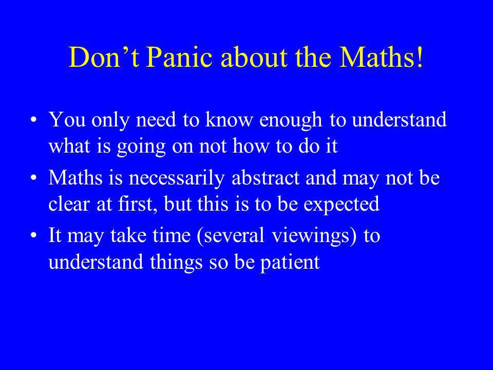 Don't Panic about the Maths.