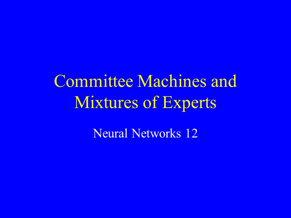 Committee Machines and Mixtures of Experts Neural Networks 12