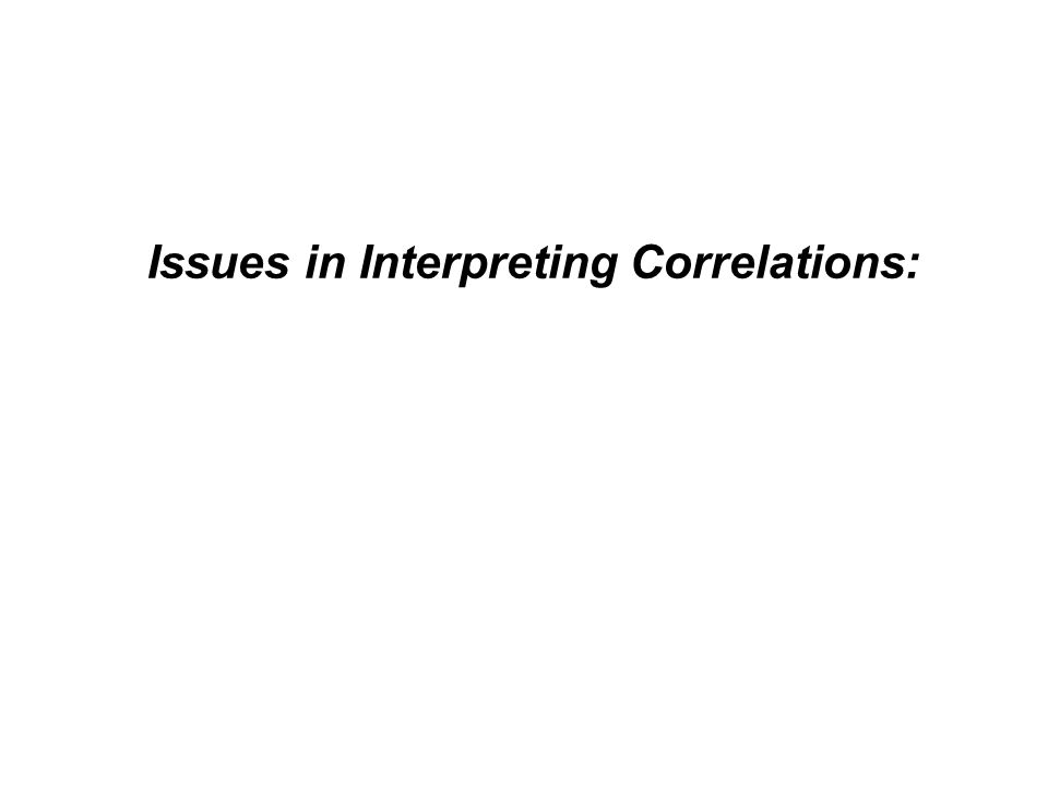 Issues in Interpreting Correlations: