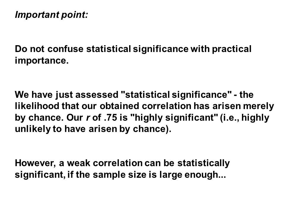 Important point: Do not confuse statistical significance with practical importance.