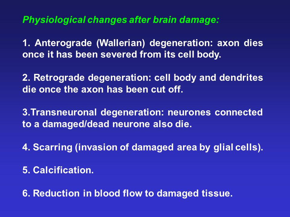 Physiological changes after brain damage: 1.