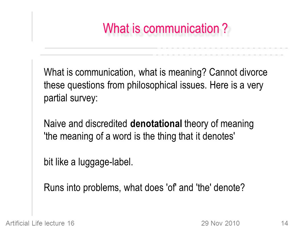 29 Nov 2010Artificial Life lecture 1614 What is communication .