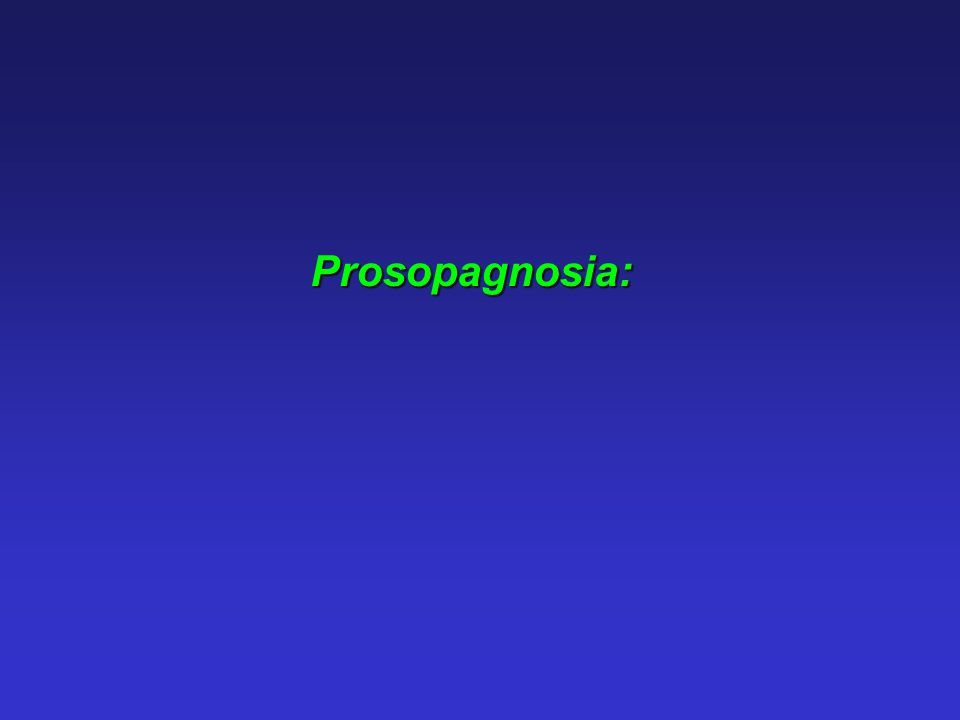 Prosopagnosia: Defined as a specific inability to recognise familiar faces.