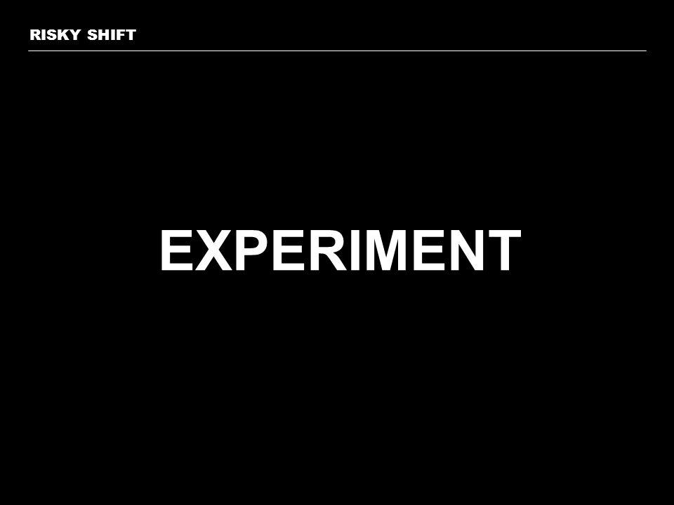 EXPERIMENT RISKY SHIFT