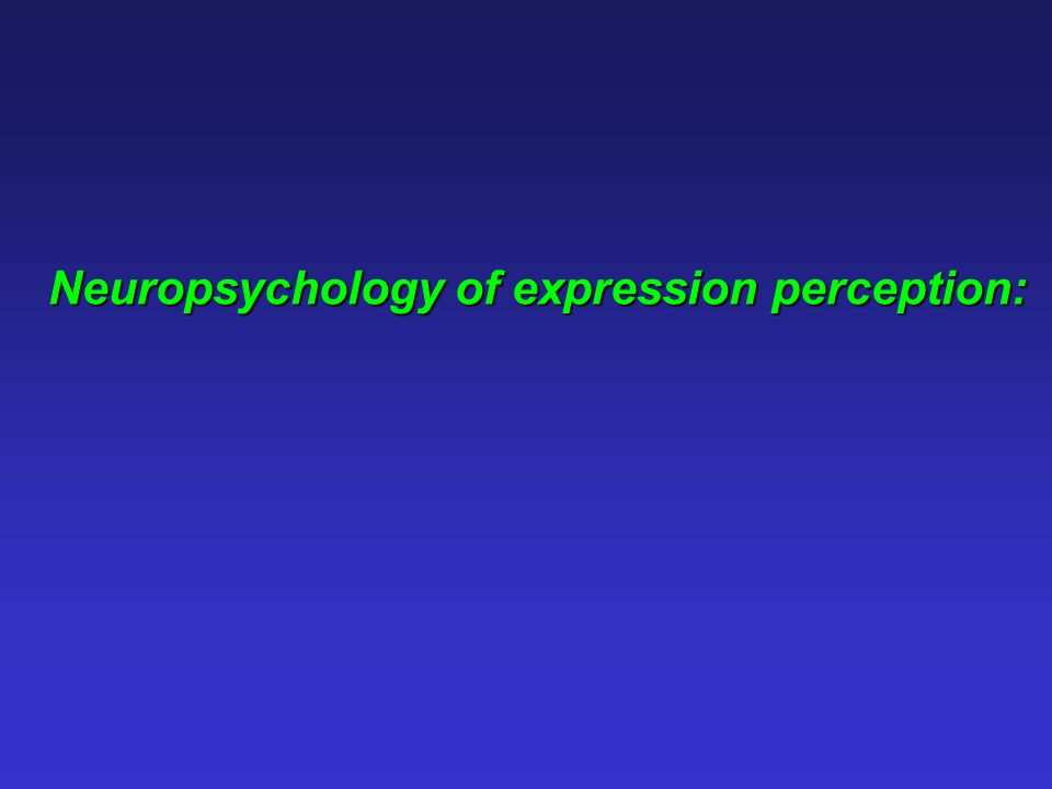 Neuropsychology of expression perception: