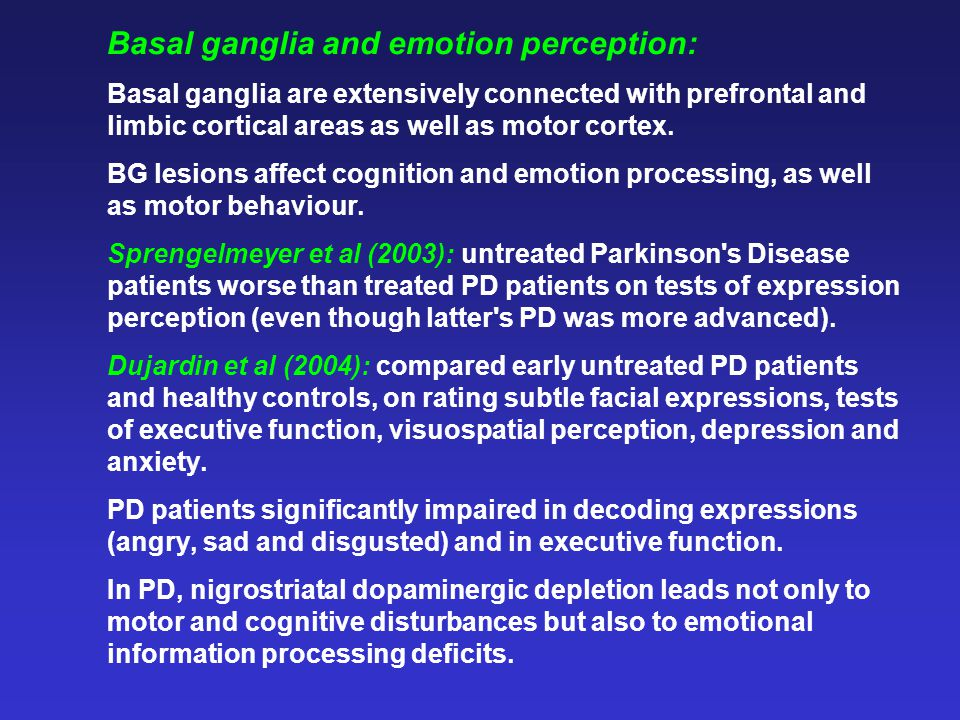 Basal ganglia and emotion perception: Basal ganglia are extensively connected with prefrontal and limbic cortical areas as well as motor cortex. BG le