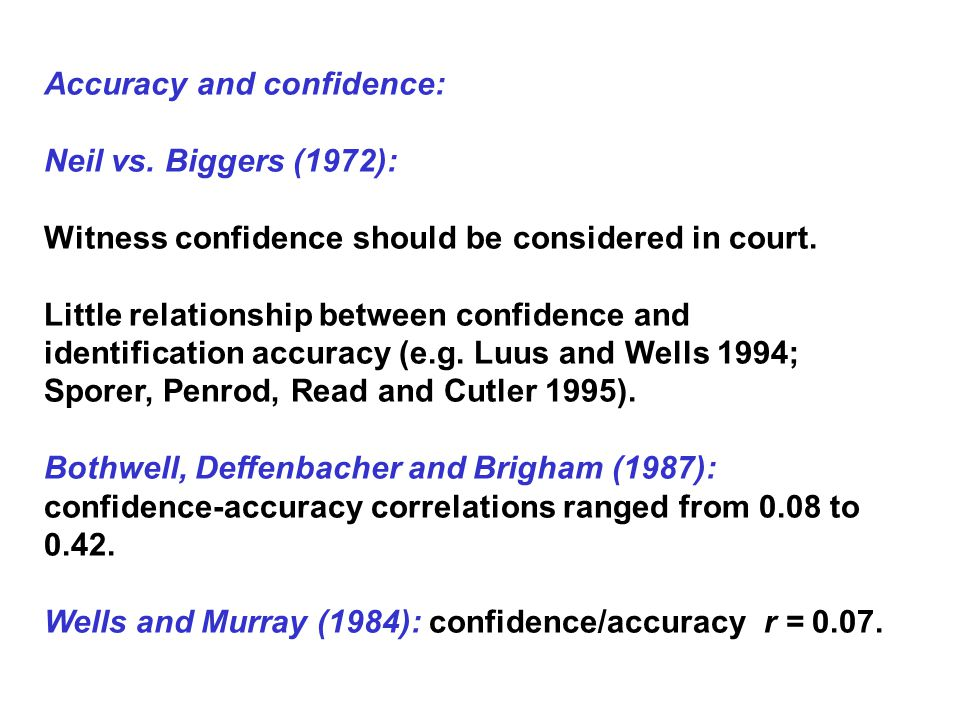 Accuracy and confidence: Neil vs.Biggers (1972): Witness confidence should be considered in court.