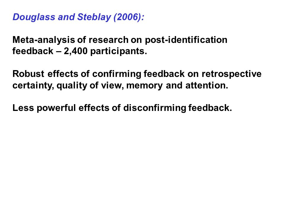 Douglass and Steblay (2006): Meta-analysis of research on post-identification feedback – 2,400 participants.