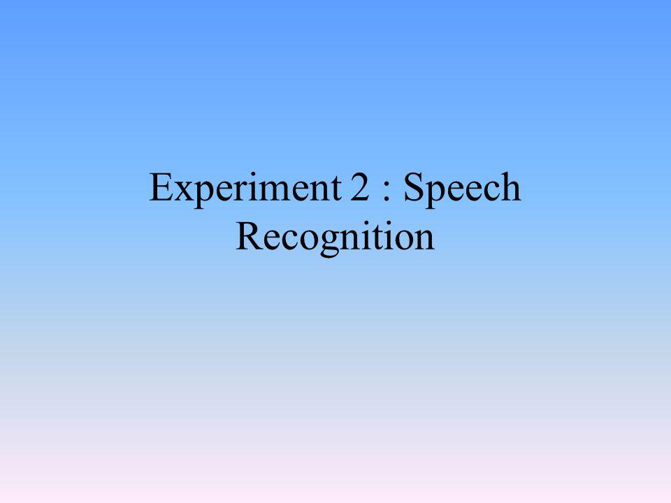 Experiment 2 : Speech Recognition