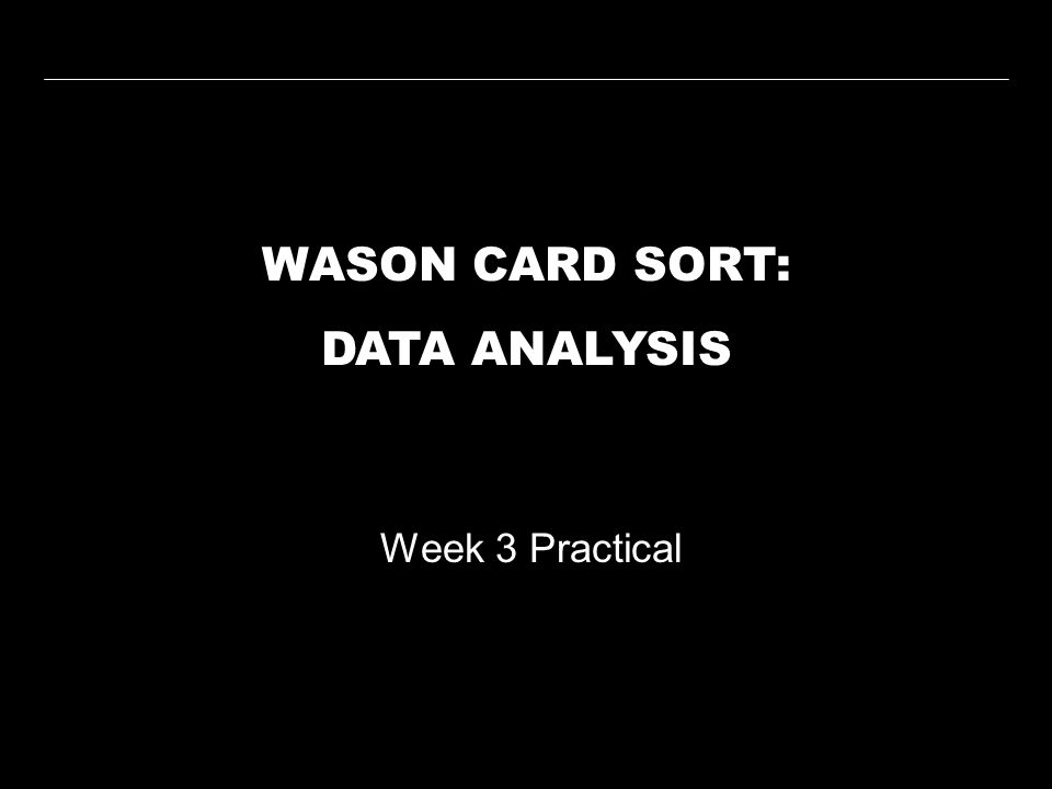 WASON CARD SORT: DATA ANALYSIS Week 3 Practical