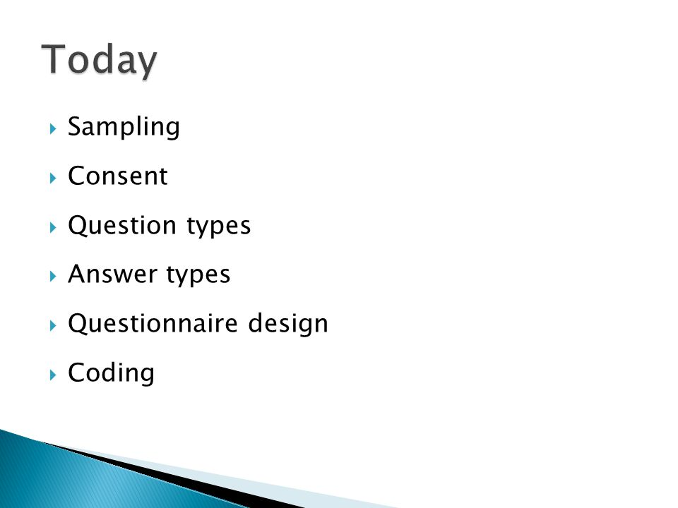  Sampling  Consent  Question types  Answer types  Questionnaire design  Coding