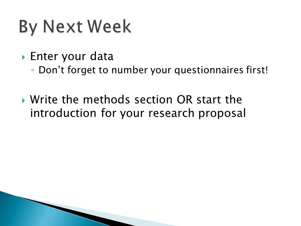  Enter your data ◦ Don't forget to number your questionnaires first.